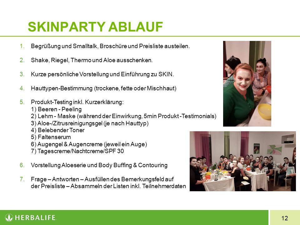 SKINPARTY ABLAUF Begrüßung und Smalltalk, Broschüre und Preisliste austeilen. Shake, Riegel, Thermo und Aloe ausschenken.