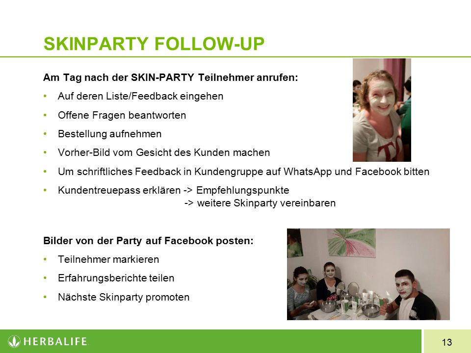 SKINPARTY FOLLOW-UP Am Tag nach der SKIN-PARTY Teilnehmer anrufen:
