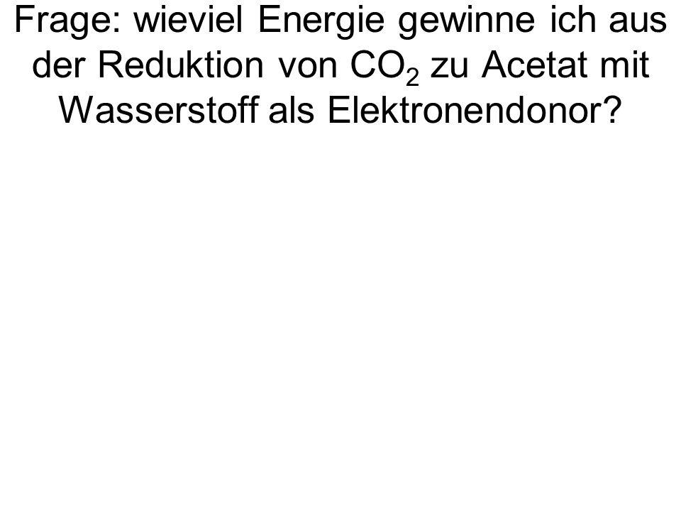 Frage: wieviel Energie gewinne ich aus der Reduktion von CO2 zu Acetat mit Wasserstoff als Elektronendonor