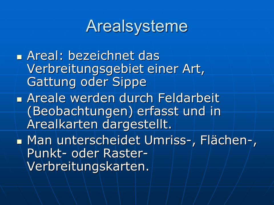 Arealsysteme Areal: bezeichnet das Verbreitungsgebiet einer Art, Gattung oder Sippe.