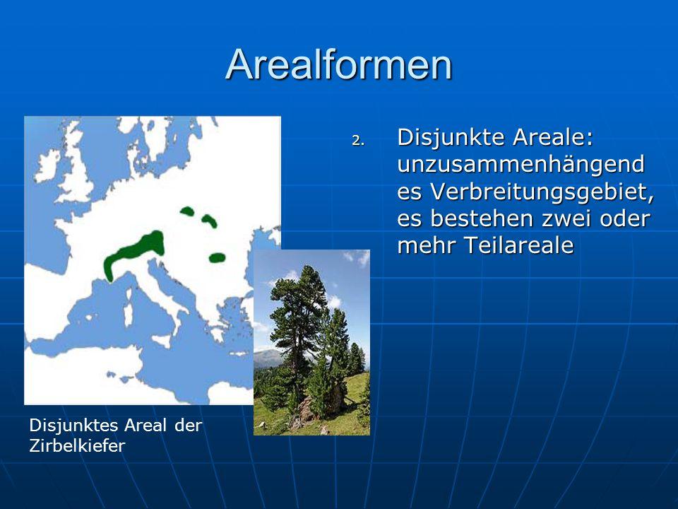 Arealformen Disjunkte Areale: unzusammenhängendes Verbreitungsgebiet, es bestehen zwei oder mehr Teilareale.