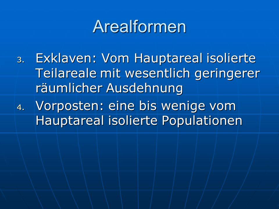 Arealformen Exklaven: Vom Hauptareal isolierte Teilareale mit wesentlich geringerer räumlicher Ausdehnung.