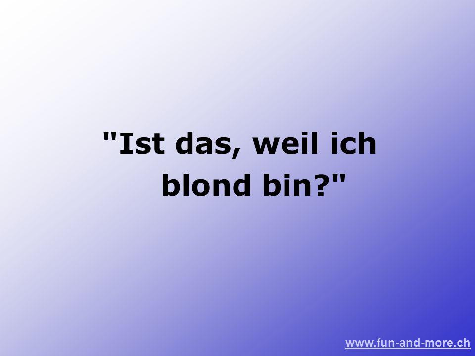 Ist das, weil ich blond bin