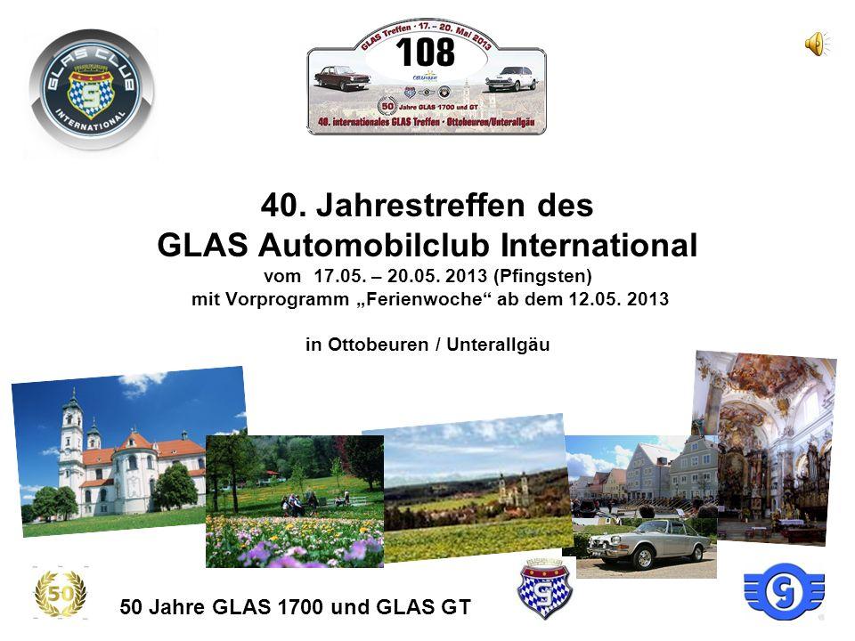 """40. Jahrestreffen des GLAS Automobilclub International vom 17.05. – 20.05. 2013 (Pfingsten) mit Vorprogramm """"Ferienwoche ab dem 12.05. 2013 in Ottobeuren / Unterallgäu"""