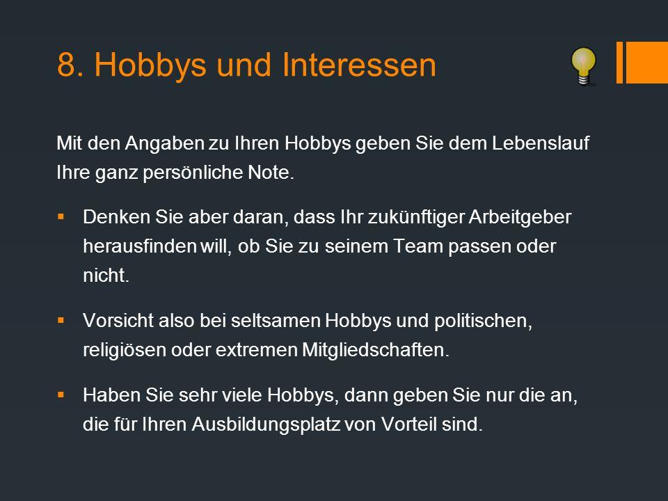 8. Hobbys und Interessen Mit den Angaben zu Ihren Hobbys geben Sie dem Lebenslauf Ihre ganz persönliche Note.