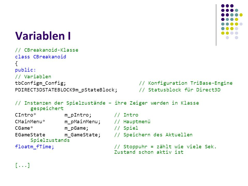 Variablen I // CBreakanoid-Klasse class CBreakanoid { public: