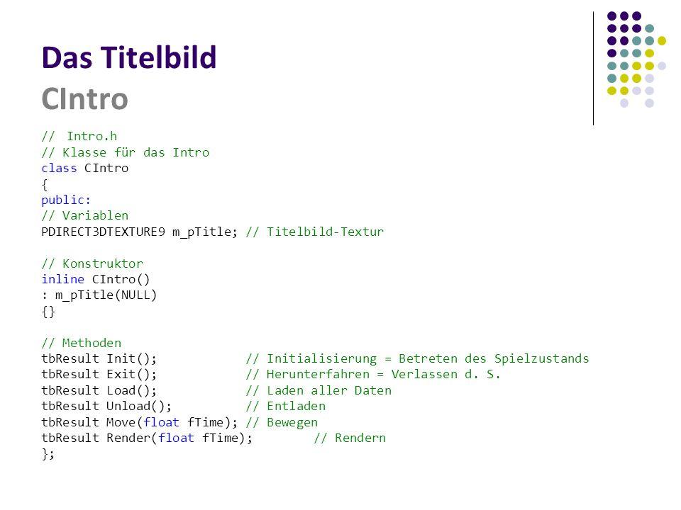 Das Titelbild CIntro // Intro.h // Klasse für das Intro class CIntro {