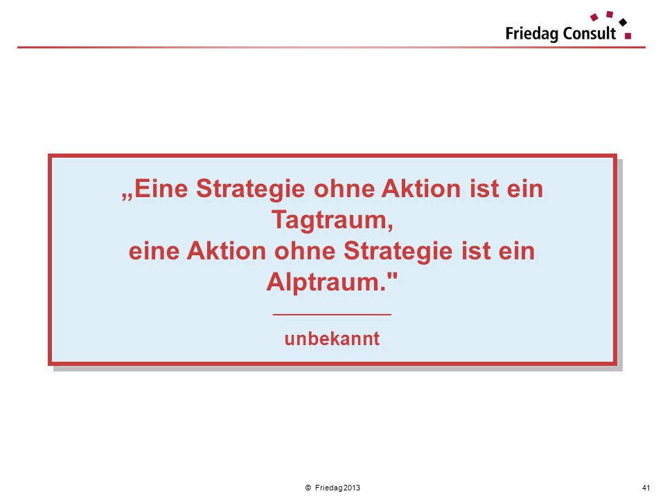 """""""Eine Strategie ohne Aktion ist ein Tagtraum, eine Aktion ohne Strategie ist ein Alptraum."""