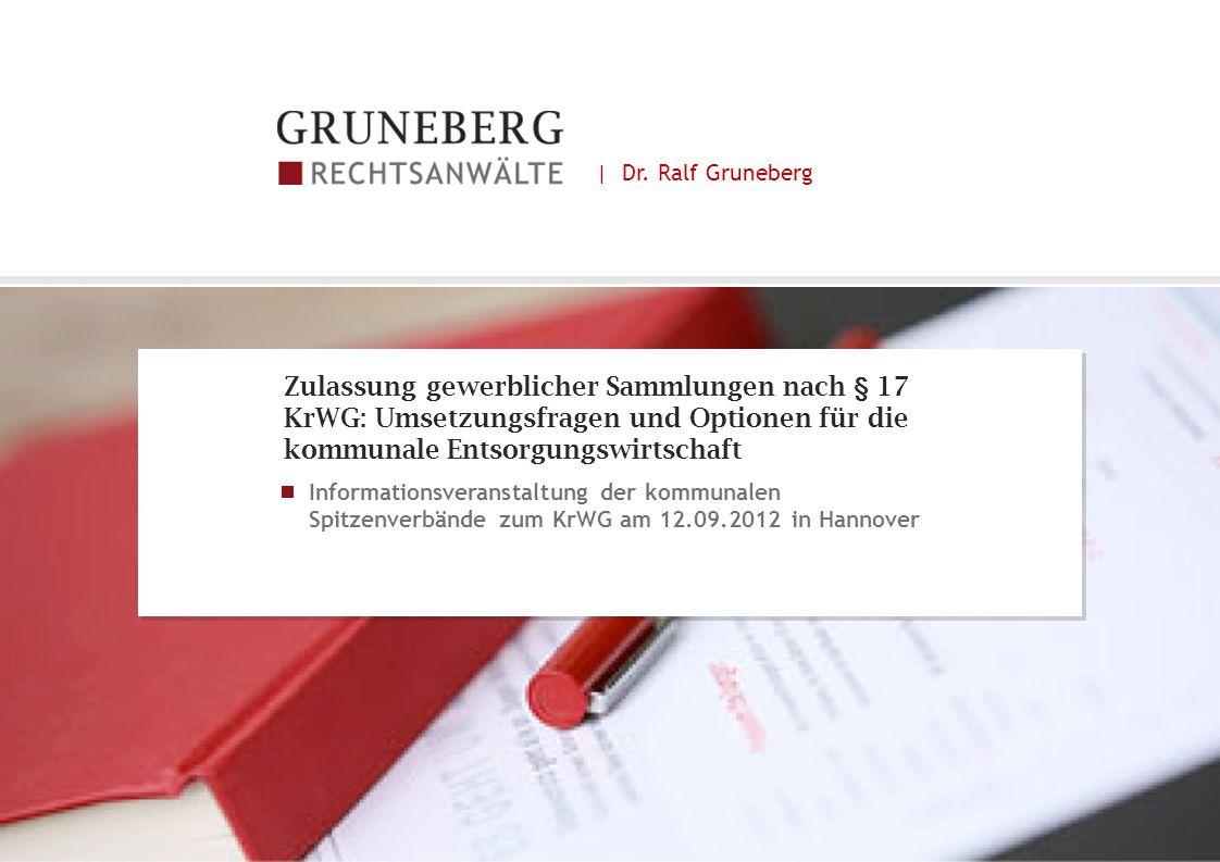 | Dr. Ralf Gruneberg Zulassung gewerblicher Sammlungen nach § 17 KrWG: Umsetzungsfragen und Optionen für die kommunale Entsorgungswirtschaft.