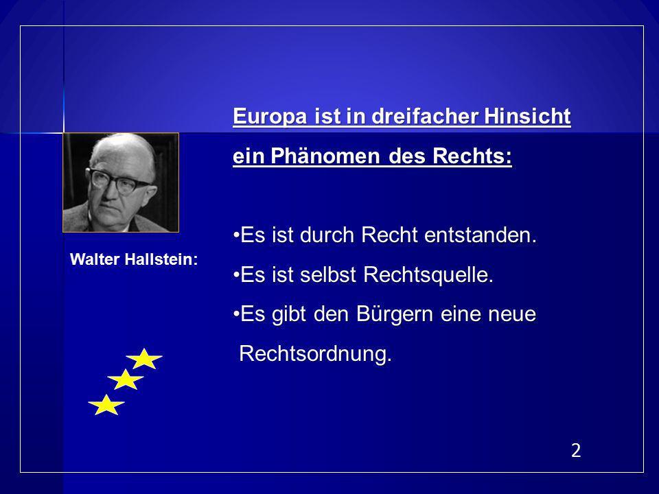 Europa ist in dreifacher Hinsicht ein Phänomen des Rechts: