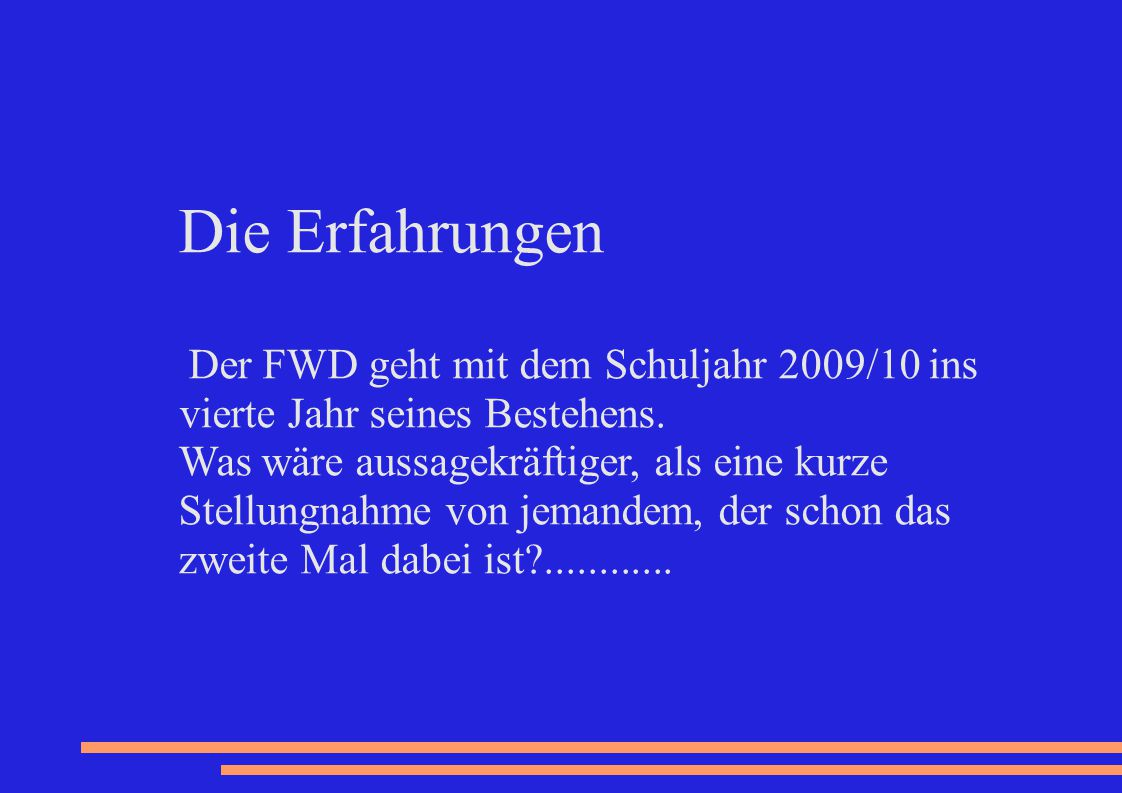 Die Erfahrungen Der FWD geht mit dem Schuljahr 2009/10 ins