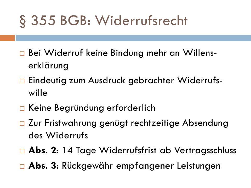 § 355 BGB: Widerrufsrecht Bei Widerruf keine Bindung mehr an Willens- erklärung. Eindeutig zum Ausdruck gebrachter Widerrufs- wille.