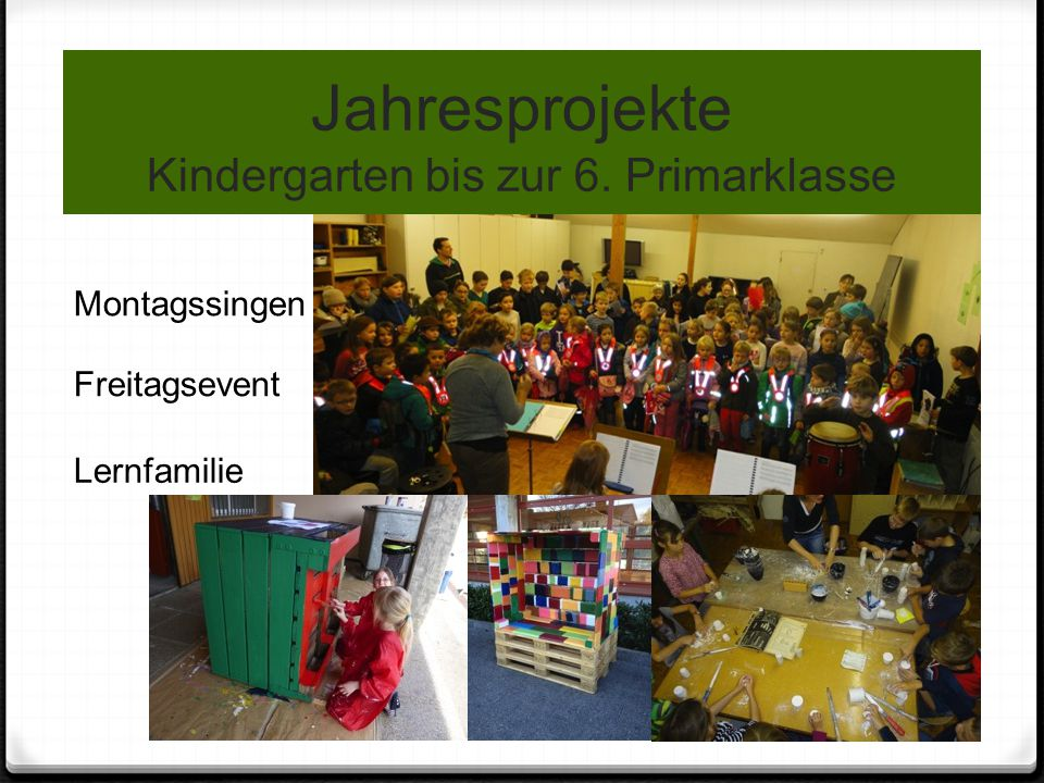 Jahresprojekte Kindergarten bis zur 6. Primarklasse