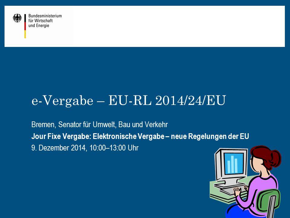 e-Vergabe – EU-RL 2014/24/EU Bremen, Senator für Umwelt, Bau und Verkehr. Jour Fixe Vergabe: Elektronische Vergabe – neue Regelungen der EU.