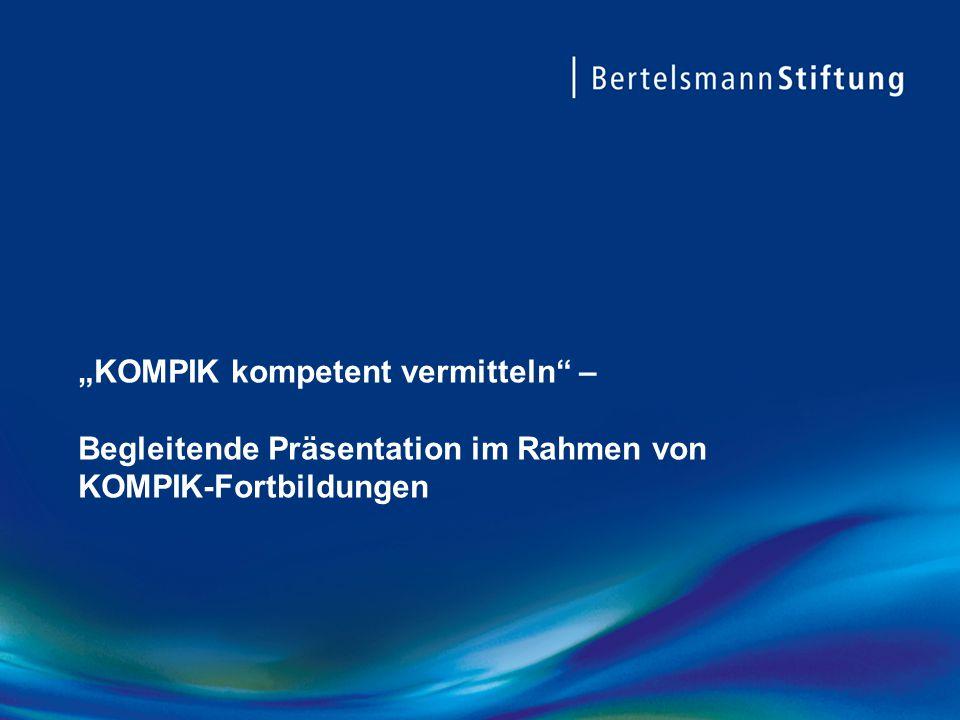 """""""KOMPIK kompetent vermitteln – Begleitende Präsentation im Rahmen von KOMPIK-Fortbildungen"""