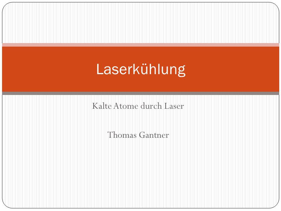 Kalte Atome durch Laser Thomas Gantner