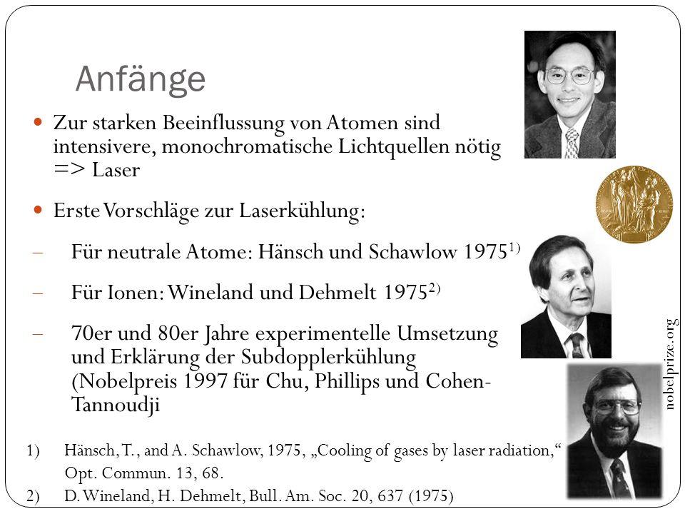 Anfänge Zur starken Beeinflussung von Atomen sind intensivere, monochromatische Lichtquellen nötig => Laser.