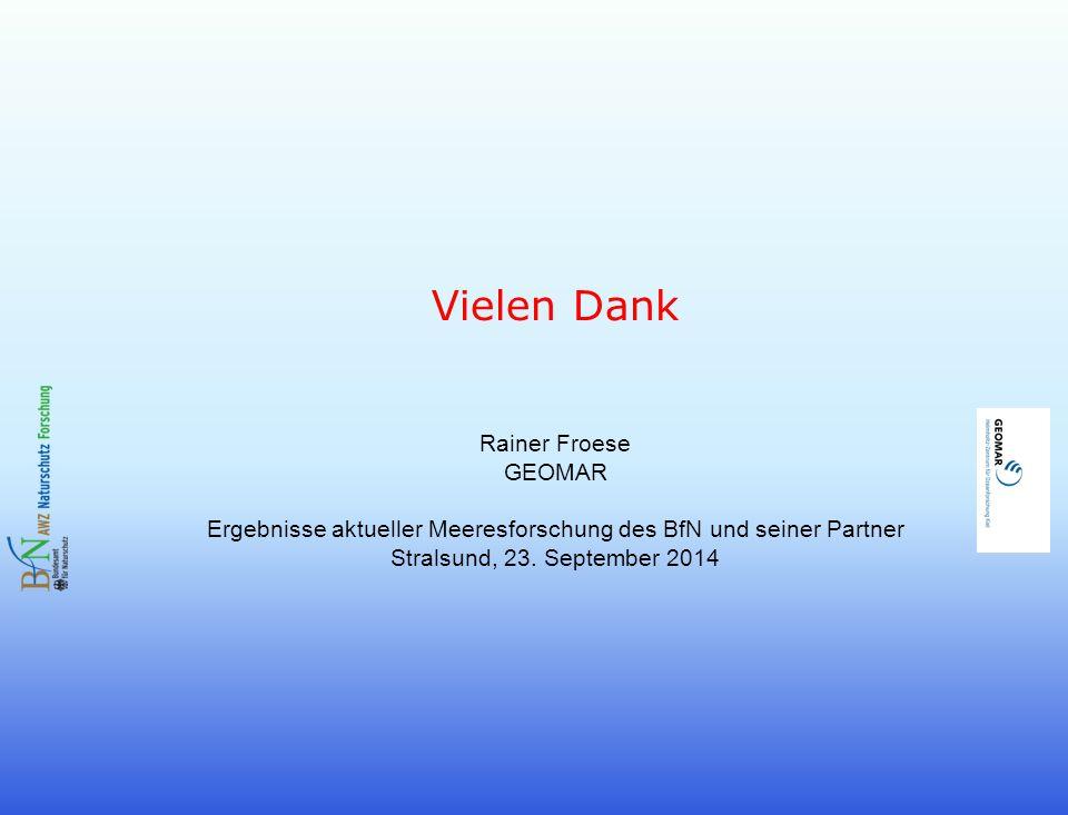 Vielen Dank Rainer Froese GEOMAR Ergebnisse aktueller Meeresforschung des BfN und seiner Partner Stralsund, 23.