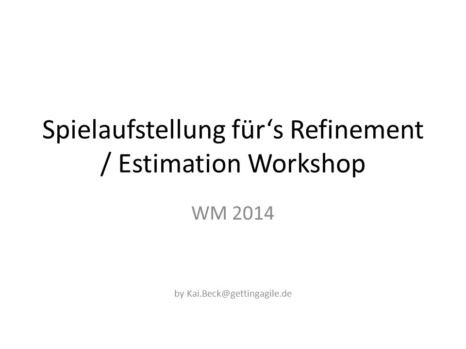 Spielaufstellung für's Refinement / Estimation Workshop