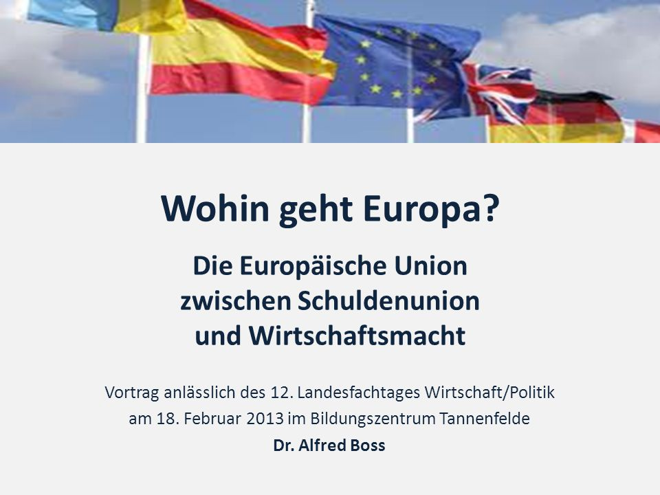 Wohin geht Europa Die Europäische Union zwischen Schuldenunion und Wirtschaftsmacht