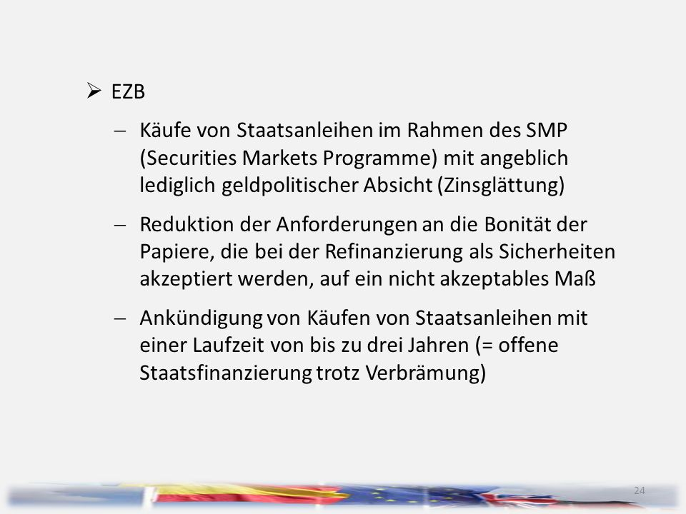 EZB Käufe von Staatsanleihen im Rahmen des SMP (Securities Markets Programme) mit angeblich lediglich geldpolitischer Absicht (Zinsglättung)