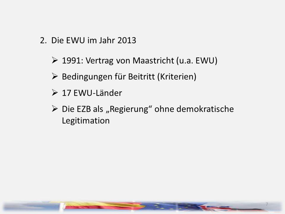 2. Die EWU im Jahr 2013 1991: Vertrag von Maastricht (u.a. EWU) Bedingungen für Beitritt (Kriterien)