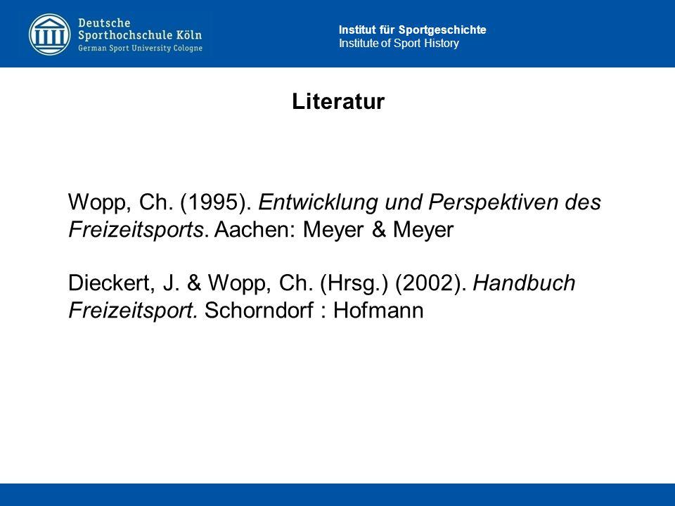 Literatur Wopp, Ch. (1995). Entwicklung und Perspektiven des Freizeitsports. Aachen: Meyer & Meyer.