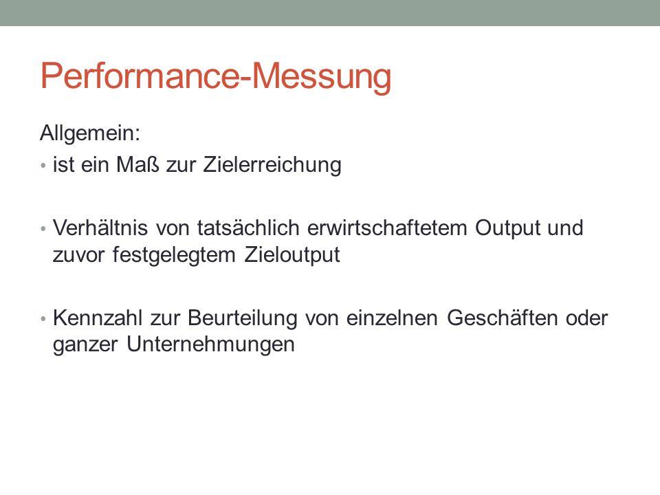 Performance-Messung Allgemein: ist ein Maß zur Zielerreichung