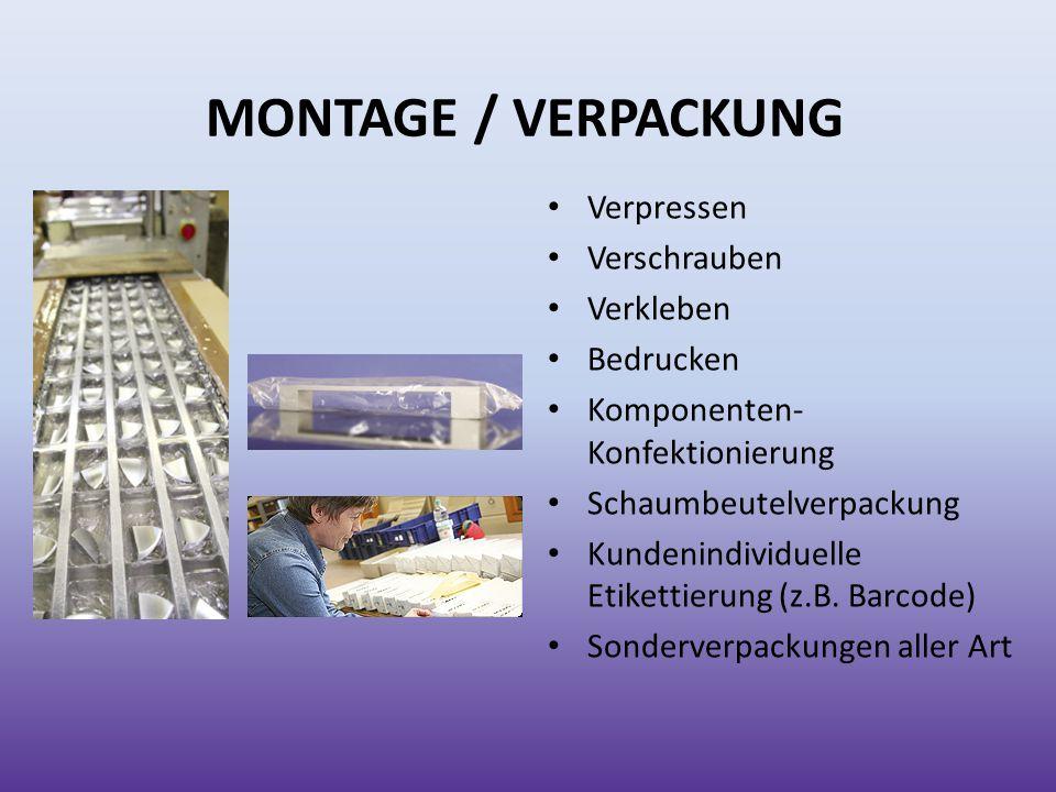MONTAGE / VERPACKUNG Verpressen Verschrauben Verkleben Bedrucken