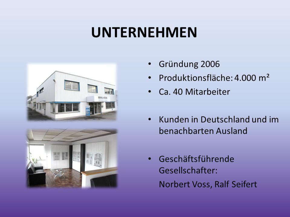 UNTERNEHMEN Gründung 2006 Produktionsfläche: 4.000 m²