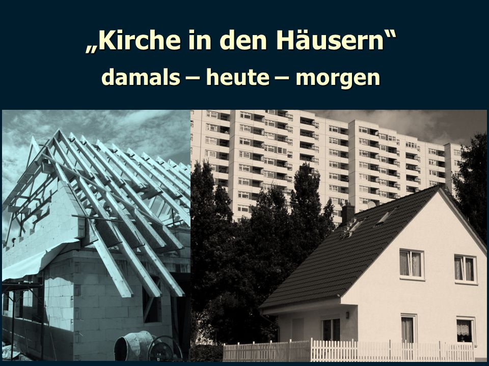 """""""Kirche in den Häusern damals – heute – morgen"""