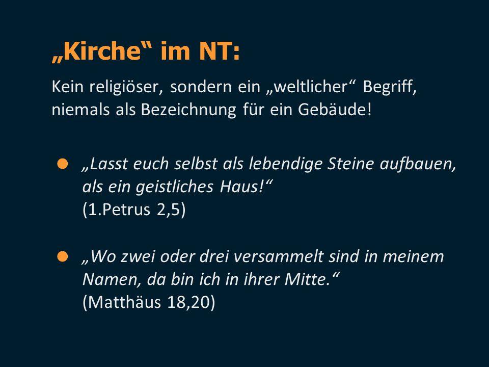 """""""Kirche im NT: Kein religiöser, sondern ein """"weltlicher Begriff, niemals als Bezeichnung für ein Gebäude!"""