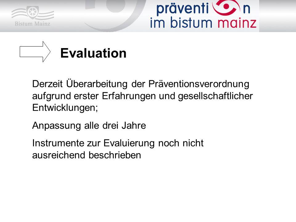 Evaluation Derzeit Überarbeitung der Präventionsverordnung aufgrund erster Erfahrungen und gesellschaftlicher Entwicklungen;