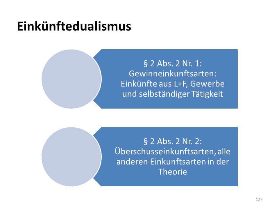 Einkünftedualismus § 2 Abs. 2 Nr. 1: Gewinneinkunftsarten: Einkünfte aus L+F, Gewerbe und selbständiger Tätigkeit.