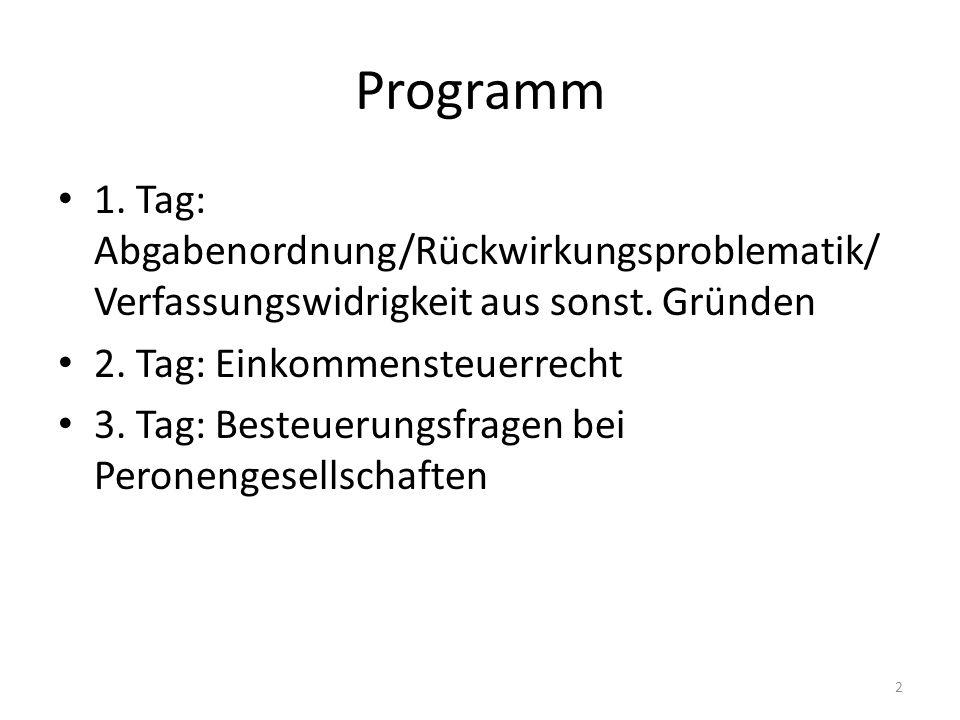 Programm 1. Tag: Abgabenordnung/Rückwirkungsproblematik/ Verfassungswidrigkeit aus sonst. Gründen. 2. Tag: Einkommensteuerrecht.