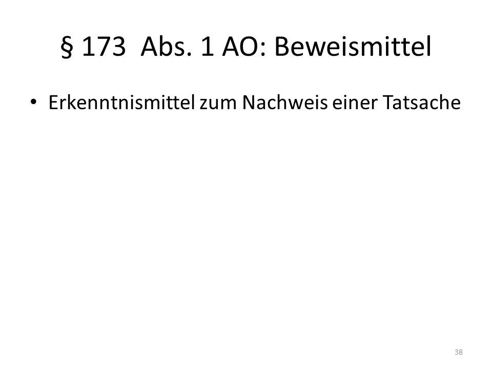 § 173 Abs. 1 AO: Beweismittel Erkenntnismittel zum Nachweis einer Tatsache