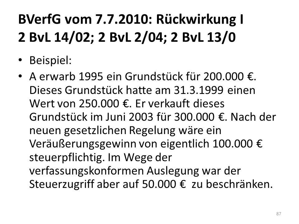 BVerfG vom 7.7.2010: Rückwirkung I 2 BvL 14/02; 2 BvL 2/04; 2 BvL 13/0