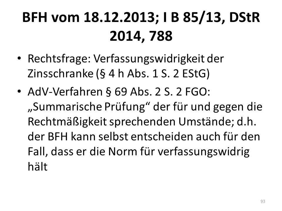 BFH vom 18.12.2013; I B 85/13, DStR 2014, 788 Rechtsfrage: Verfassungswidrigkeit der Zinsschranke (§ 4 h Abs. 1 S. 2 EStG)