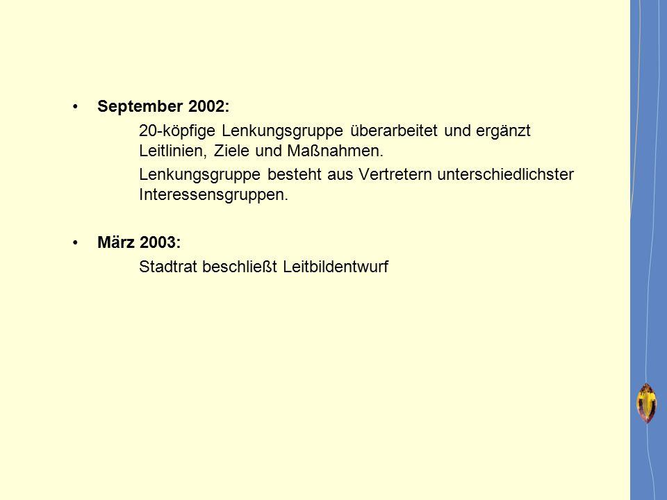 September 2002: 20-köpfige Lenkungsgruppe überarbeitet und ergänzt Leitlinien, Ziele und Maßnahmen.