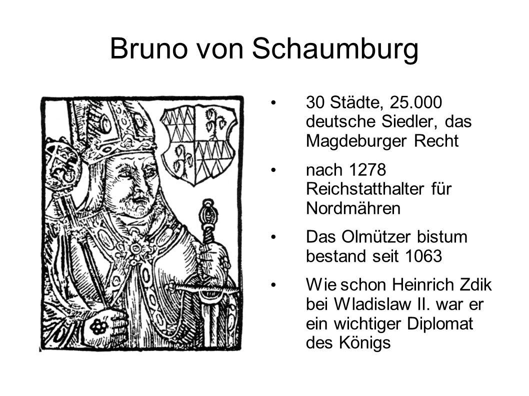 Bruno von Schaumburg 30 Städte, 25.000 deutsche Siedler, das Magdeburger Recht. nach 1278 Reichstatthalter für Nordmähren.