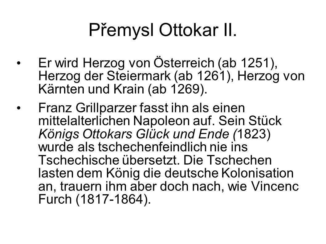 Přemysl Ottokar II. Er wird Herzog von Österreich (ab 1251), Herzog der Steiermark (ab 1261), Herzog von Kärnten und Krain (ab 1269).
