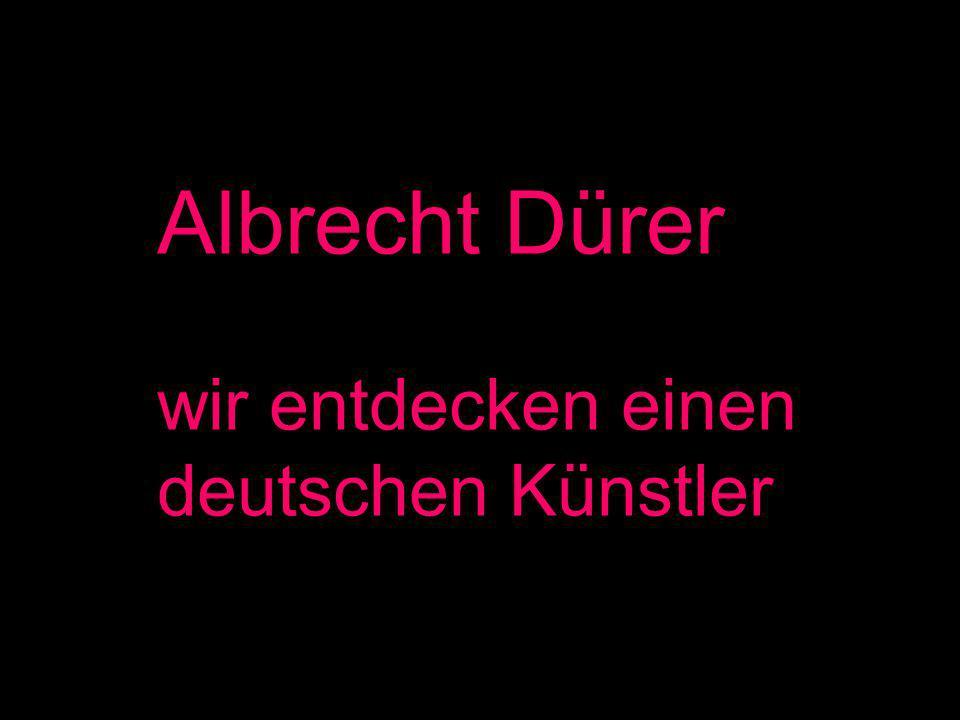 Albrecht Dürer wir entdecken einen deutschen Künstler