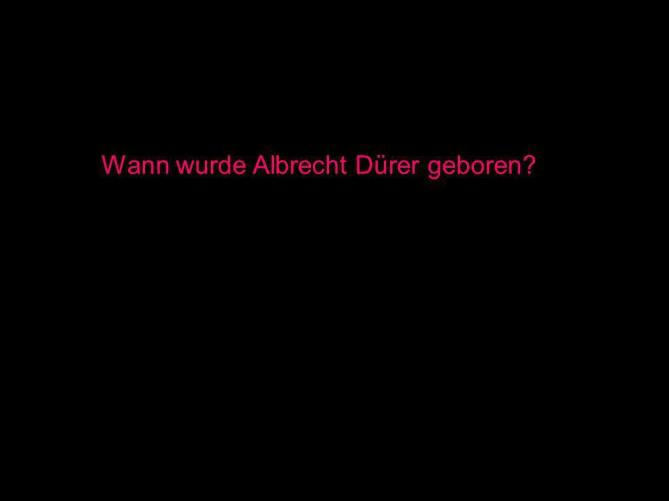 Wann wurde Albrecht Dürer geboren