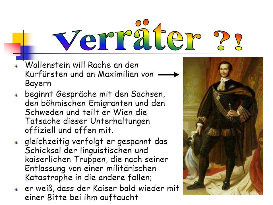 Verräter ! Wallenstein will Rache an den Kurfürsten und an Maximilian von Bayern.