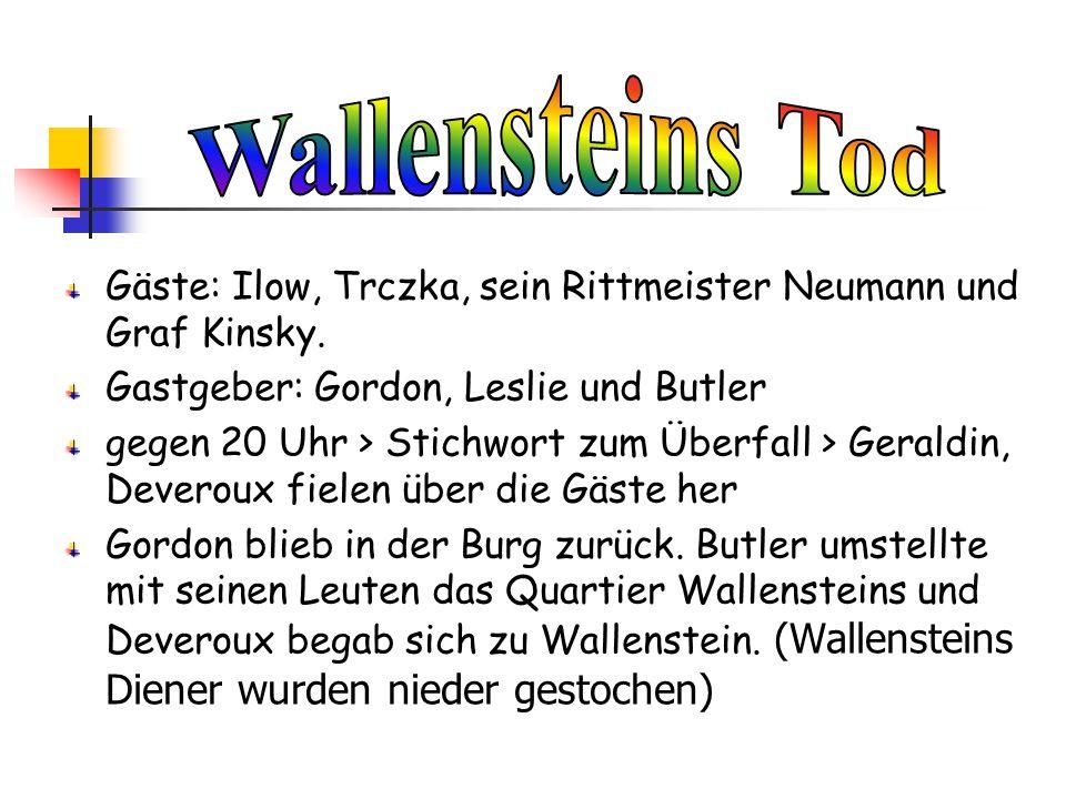 Wallensteins Tod Gäste: Ilow, Trczka, sein Rittmeister Neumann und Graf Kinsky. Gastgeber: Gordon, Leslie und Butler.