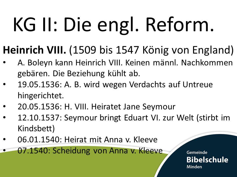 KG II: Die engl. Reform. Heinrich VIII. (1509 bis 1547 König von England)