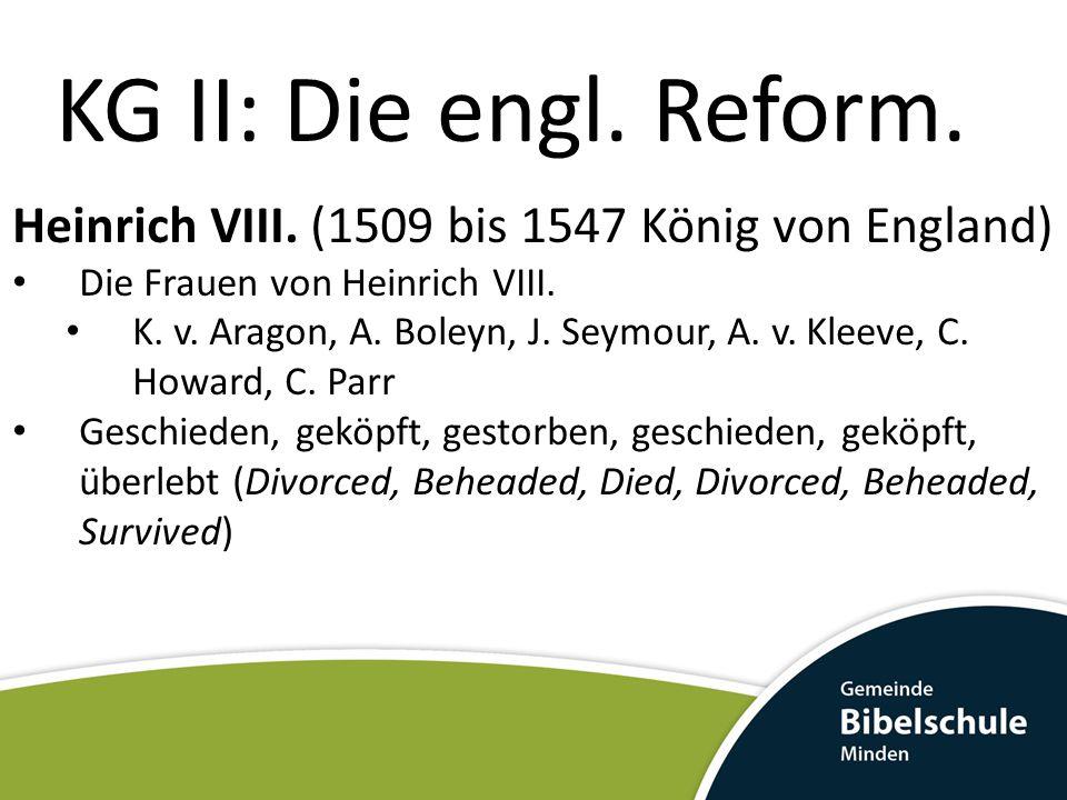 KG II: Die engl. Reform. Heinrich VIII. (1509 bis 1547 König von England) Die Frauen von Heinrich VIII.