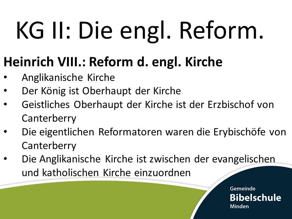 KG II: Die engl. Reform. Heinrich VIII.: Reform d. engl. Kirche