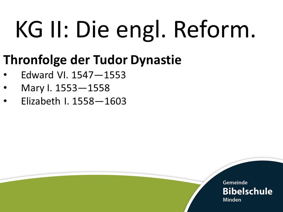 KG II: Die engl. Reform. Thronfolge der Tudor Dynastie