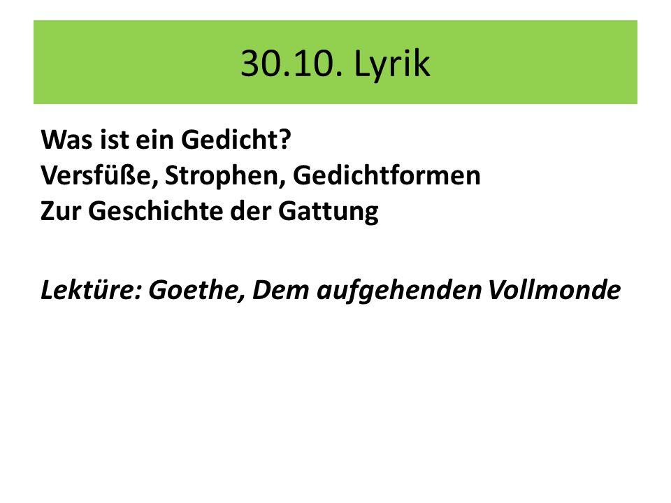 30.10. Lyrik Was ist ein Gedicht. Versfüße, Strophen, Gedichtformen Zur Geschichte der Gattung.